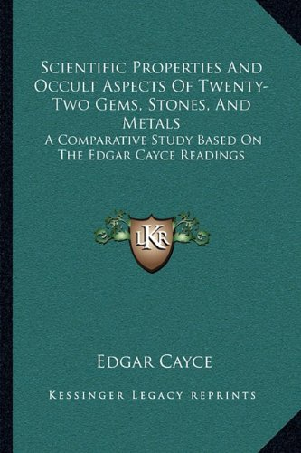 Download Scientific Properties And Occult Aspects Of Twenty-Two Gems, Stones, And Metals: A Comparative Study Based On The Edgar Cayce Readings PDF