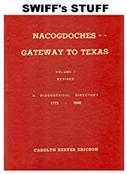 Nacogdoches--Gateway To Texas: Volume 1 A Biographical Directory 1773-1849