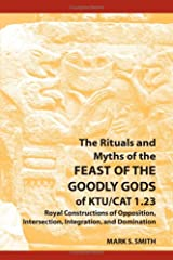 The Rituals and Myths of the Feast of the Goodly Gods of KTU/CAT 1.23: Royal Constructions of Opposition, Intersection, Integration, and Domination Paperback