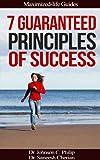 7 Guaranteed Principles Of Success (Maximized Life Guides)