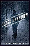 img - for [(Class Unknown: Undercover Investigations of American Work and Poverty from the Gilded Age to the Present)] [Author: Mark Pittenger] published on (August, 2012) book / textbook / text book
