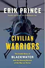 Civilian Warriors: The Inside Story of Blackwater and the Unsung Heroes of the War on Terror by Prince, Erik (2014) Hardcover Hardcover