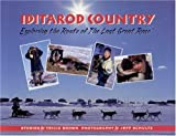 Iditarod Country: Exploring the Route of the Last Great Race