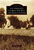 Los Angeles's La Brea Tar Pits and Hancock Park (Images of America) offers