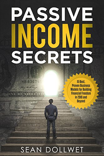 Passive Income: Secrets - 15 Best, Proven Business Models for Building Financial Freedom in 2018 and Beyond (Dropshipping, Affiliate Marketing, Investing) (Best Income Property Locations)