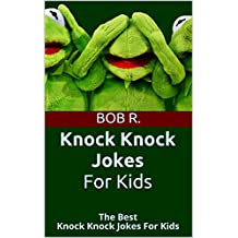 Knock Knock Jokes For Kids: The Best Knock Knock Jokes For Kids (joke books for teens, jokes for kids, funny books, knock knock books, joke books for kids 10-12, joke books for teens)