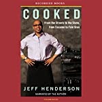 Cooked: From the Streets to the Stove, from Cocaine to Foie Gras | Jeff Henderson