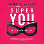 Super You: Release Your Inner Superhero | Emily Gordon