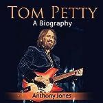 Tom Petty: A Biography | Anthony Jones