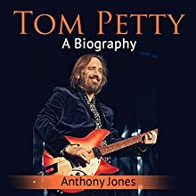 Tom Petty: A Biography Audiobook by Anthony Jones Narrated by Gary Fearon