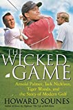img - for The Wicked Game: Arnold Palmer, Jack Nicklaus, Tiger Woods, and the Story of Modern Golf book / textbook / text book