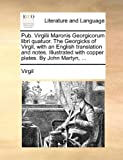 pub virgilii maronis georgicorum libri quatuor the georgicks of virgil with an english translation and notes illustrated with copper plates by john martyn