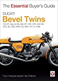 Ducati Bevel Twins: 750GT, Sport and Sport S, 860GT, GTE, GTS, 900 SS, GTS, SD, SSD, MHR, S2, Mille 1971 to 1986 (The Essential Buyer's Guide)