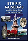 Ethnic Museums and Heritage Sites in the United States, Victor J. Danilov, 0786439165