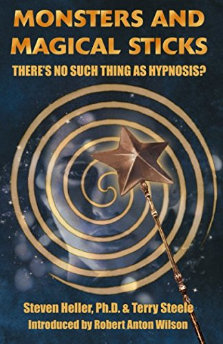 Monsters and Magical Sticks: There's No Such Thing As Hypnosis? PDF
