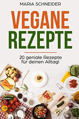 Vegane Rezepte: 20 geniale Rezepte für deinen Alltag!