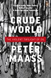 Front cover for the book Crude world : the violent twilight of oil by Peter Maass