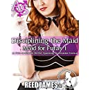 Disciplining the Maid (Maid for Futas 1): (A Futa-on-Female, BDSM, Spanking, Domination Erotica)