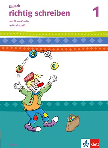 Einfach richtig schreiben / Arbeitsheft in Druckschrift 1. Schuljahr: mit Clown Charlie