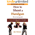 How To Shoot A Handgun - Step-by-Step Pictorial Guide for Beginners - Extended Edition