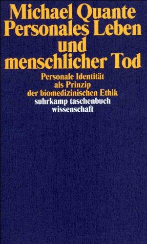 Personales Leben und menschlicher Tod: Personale Identität als Prinzip der biomedizinischen Ethik (suhrkamp taschenbuch wissenschaft)