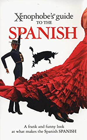 Xenophobe's Guide to the Spanish (A Guide To Spanish)