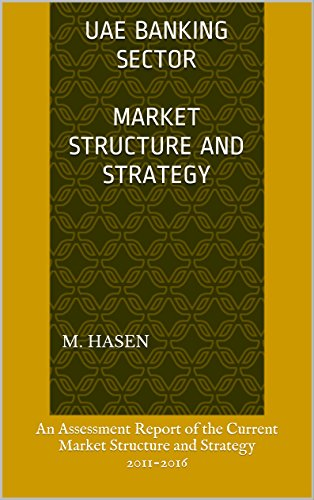 UAE Banking Sector  Market Structure and Strategy: An Assessment Report of the Current Market Structure and Strategy 2011-2016