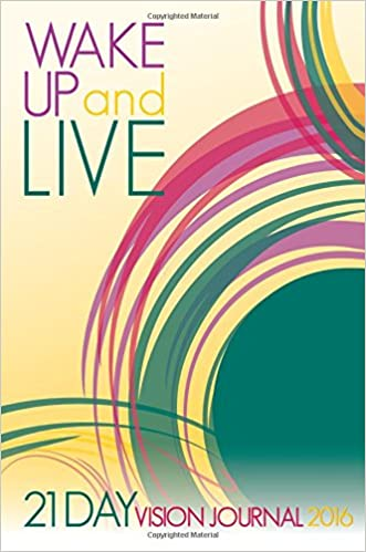 Wake Up and Live: 21 Day Vision Journal 2016