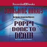 Poppy Done to Death: An Aurora Teagarden Mystery, Book 8   Charlaine Harris