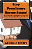 Stop Foreclosure Rescue Scams!: Discover How To Spot 'Stop Foreclosure' Scams And Save Your Home From Being Stolen By 'Foreclosure Rescuers' Out To Swindle You Out Of Everything You Own