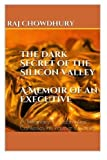 img - for The Dark Secret of the Silicon Valley: A Billionaire's Accomplice Confesses his Partner's Crimes by Raj Chowdhury (2014-12-18) book / textbook / text book