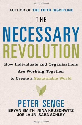 By Peter M. Senge The Necessary Revolution: How individuals and organizations are working together to create a sustain (1st First Edition) [Hardcover] ebook