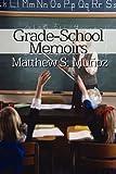 Grade-School Memoirs, Matthew S. Muñoz, 145126979X