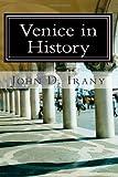 Venice in History, John Irany, 148258591X
