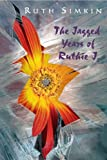 The Jagged Years of Ruthie J. by Ruth Simkin front cover