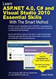 Learn ASP.NET 4.0, C# and Visual Studio 2010 Essential Skills with The Smart Method: Courseware tutorial for self-instruction to beginner and intermediate level
