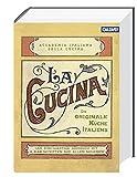 La Cucina – Die originale Küche Italiens: Das einzigartige Kochbuch mit 2.000 Rezepten aus allen Regionen