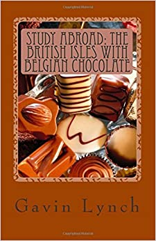 Study Abroad: The British Isles with Belgian Chocolate (Study Abroad Series) by Lynch Gavin (2015-03-09)