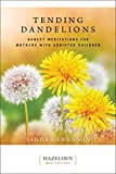 Tending Dandelions: Honest Meditations for