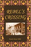Rebel's Crossing, Pamela Boone Miller Staff, 0595343643