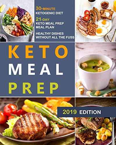 KETO MEAL PREP: 30-Minute Ketogenic Diet - 21-Day Keto Meal Prep Meal Plan - Healthy Dishes Without All the Fuss