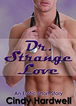 Dr. Strange Love #1: (An erotic short story series) by [Hardwell, Cindy]
