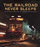The Railroad Never Sleeps: 24 Hours in the Life of Modern Railroading