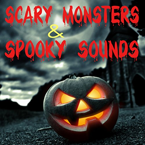 Scary Monsters and Spooky Sounds - Horror Music and Creepy Effects for Your Halloween Party -