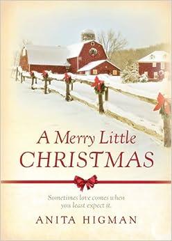 A Merry Little Christmas: Anita Higman: 9781609366889: Amazon.com ...