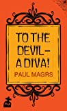 Front cover for the book To The Devil - A Diva by Paul Magrs
