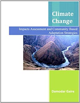 Climate Change: Impacts Assessment and Community Based Adaptation Strategies ( A Case Study from Developing Country, Nepal )