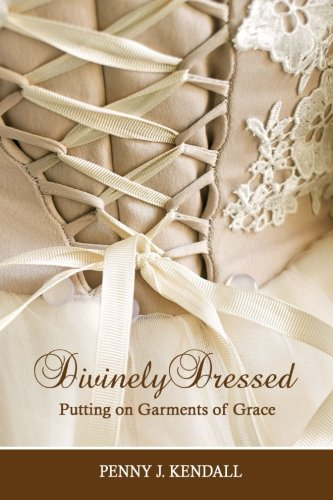 Divinely Dressed: Putting on Garments of Grace