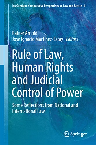 Rule of Law, Human Rights and Judicial Control of Power: Some Reflections from National and International Law (Ius Gentium: Comparative Perspectives on Law and Justice Book 61)