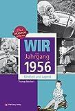 Wir vom Jahrgang 1956 - Kindheit und Jugend (Jahrgangsbände)